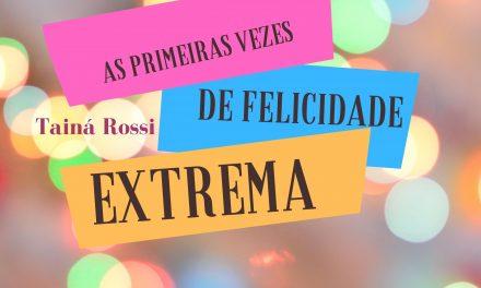 AS PRIMEIRAS VEZES DE FELICIDADE EXTREMA