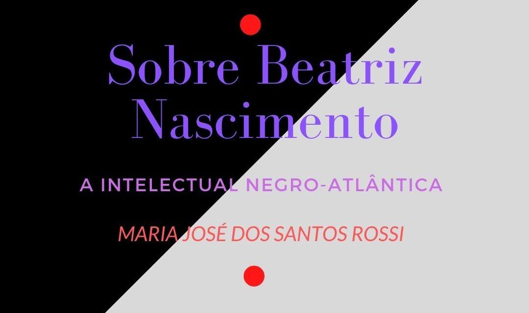 Sobre Beatriz Nascimento, a intelectual negra-atlântica